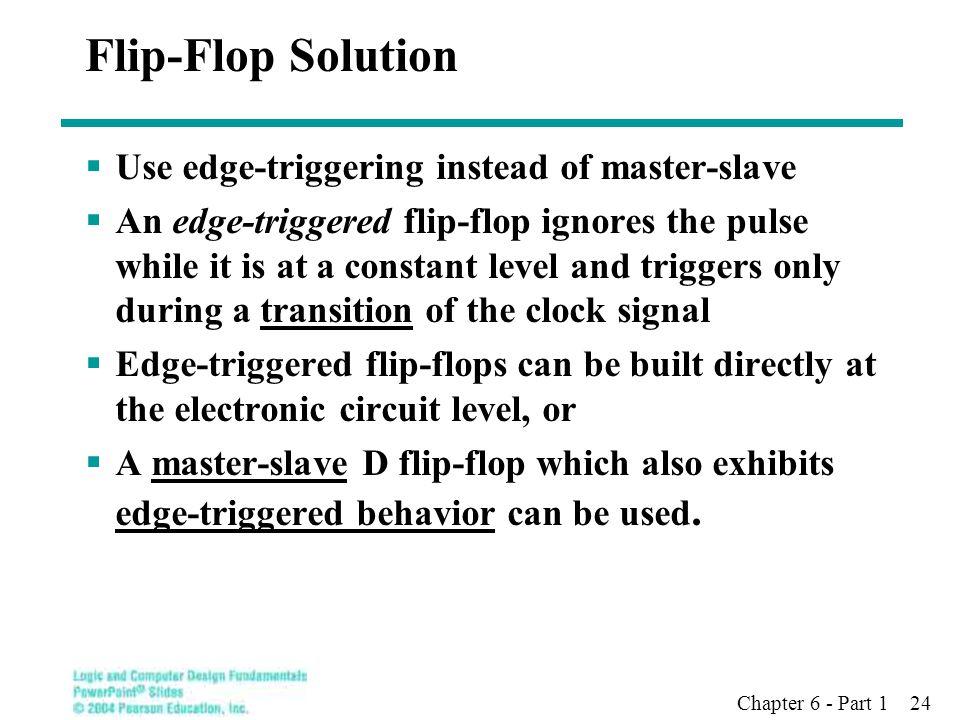 Flip-Flop Solution Use edge-triggering instead of master-slave