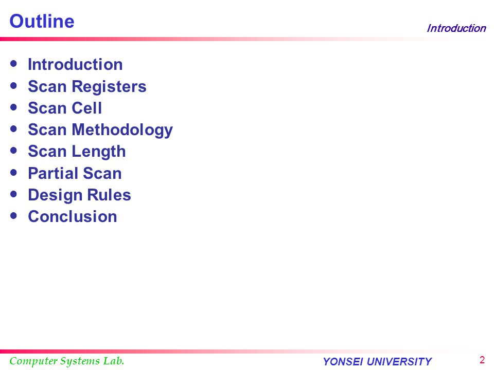 Outline Introduction Scan Registers Scan Cell Scan Methodology