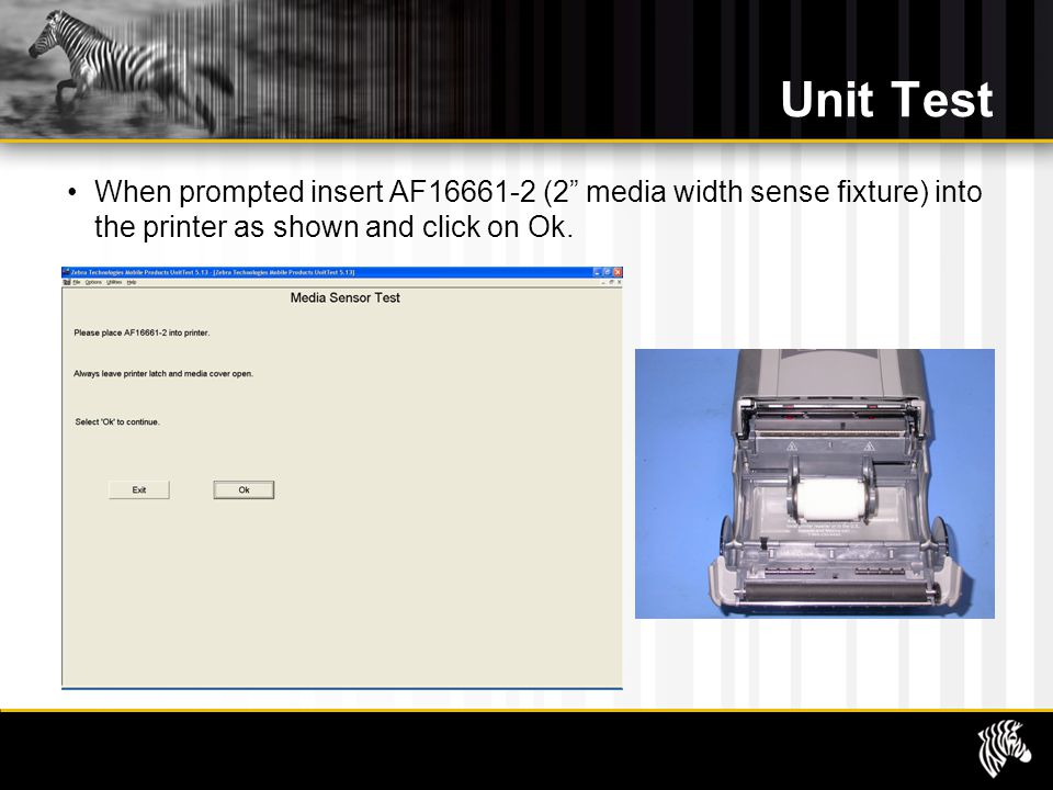 Unit Test When prompted insert AF16661-2 (2 media width sense fixture) into the printer as shown and click on Ok.