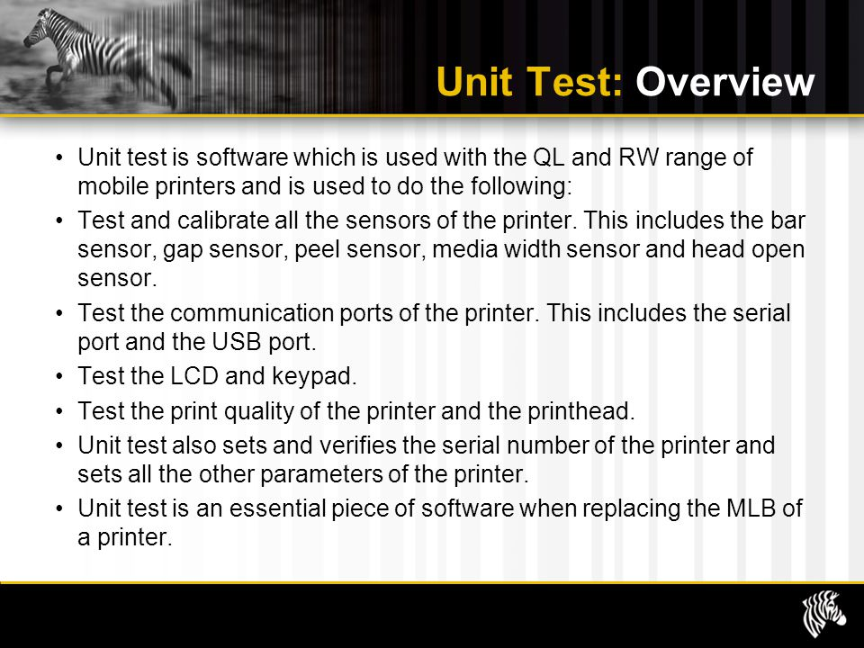 Unit Test: Overview Unit test is software which is used with the QL and RW range of mobile printers and is used to do the following: