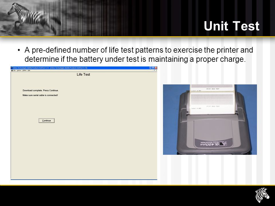 Unit Test A pre-defined number of life test patterns to exercise the printer and determine if the battery under test is maintaining a proper charge.
