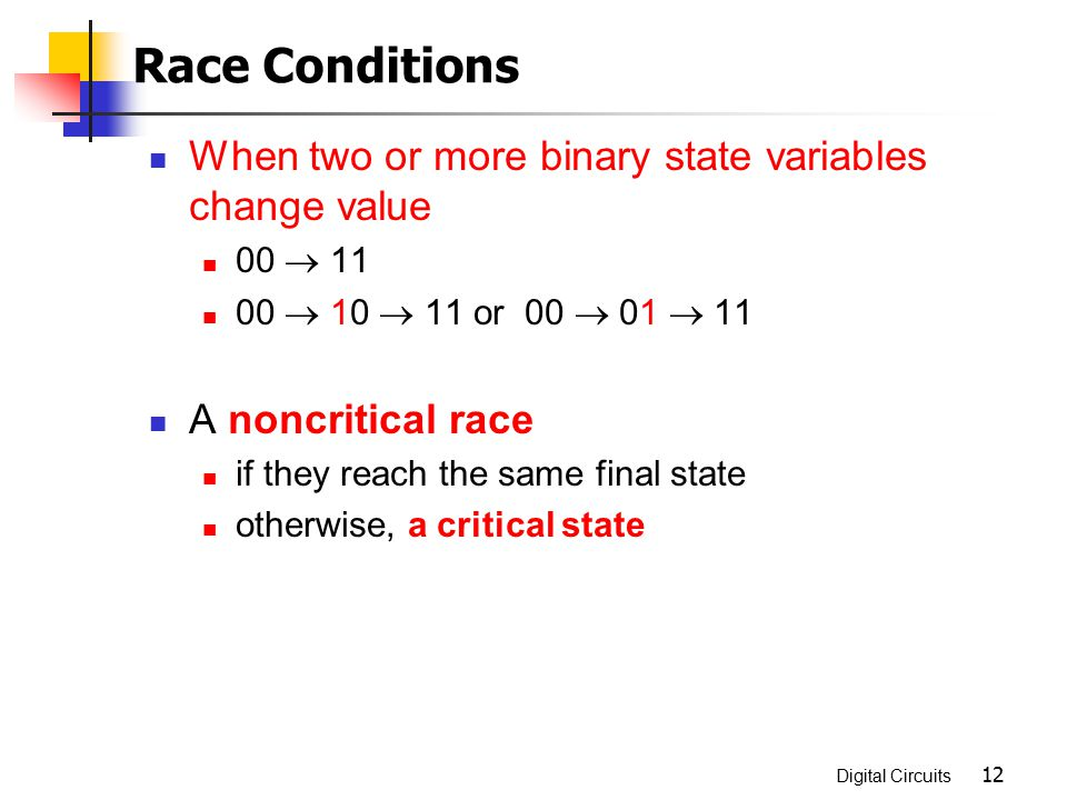 Race Conditions When two or more binary state variables change value