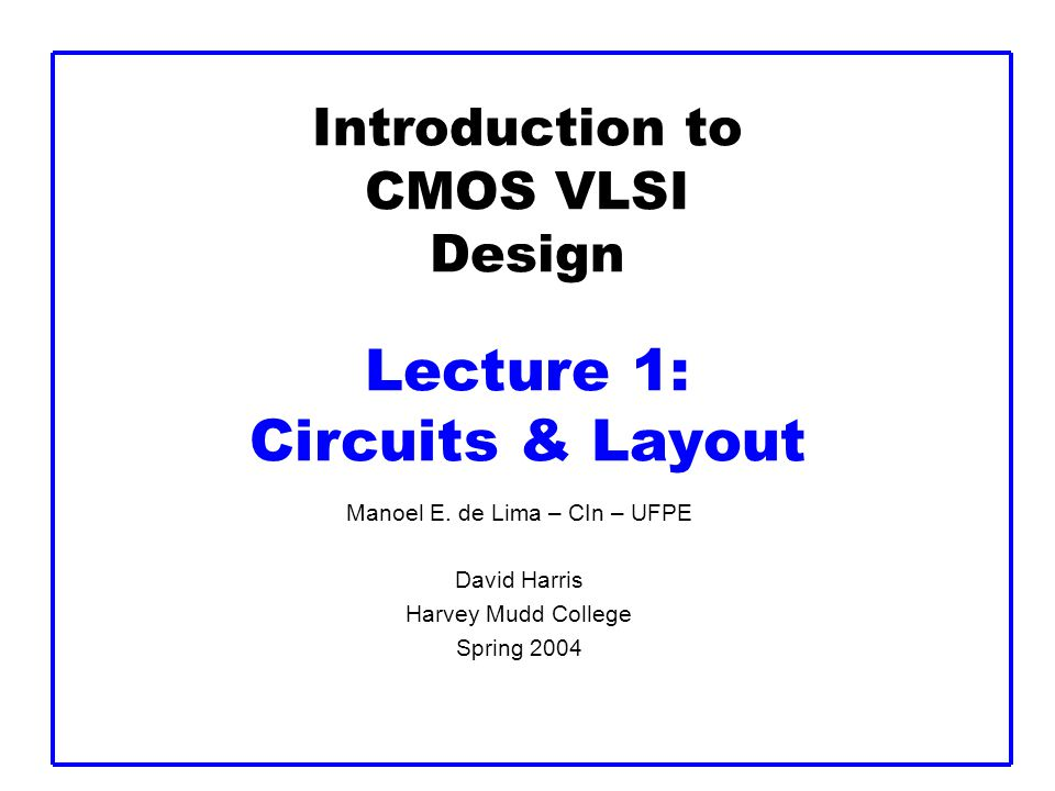 Introduction to CMOS VLSI Design Lecture 1: Circuits & Layout