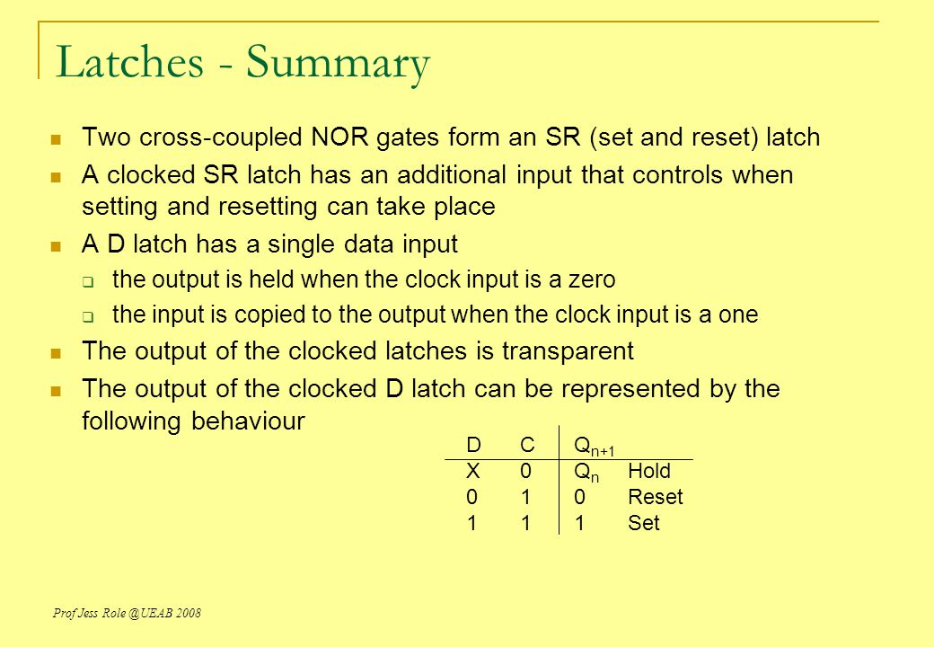 Latches - Summary Two cross-coupled NOR gates form an SR (set and reset) latch.