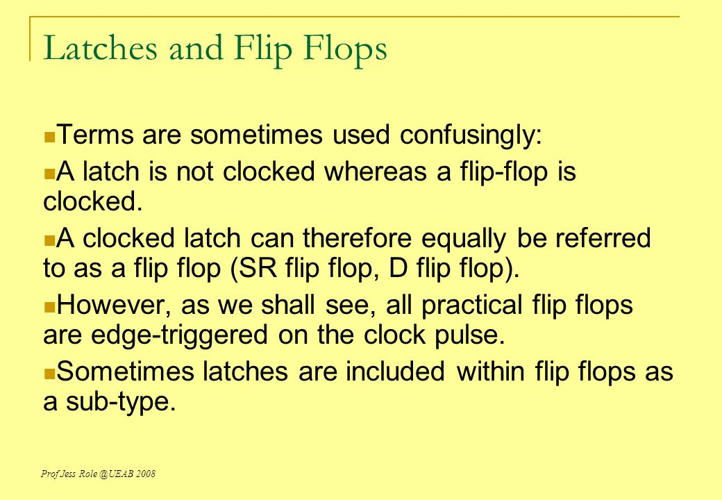 Latches and Flip Flops Terms are sometimes used confusingly:
