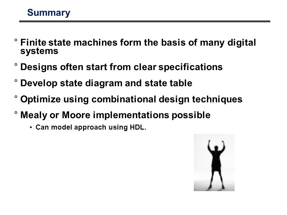Finite state machines form the basis of many digital systems
