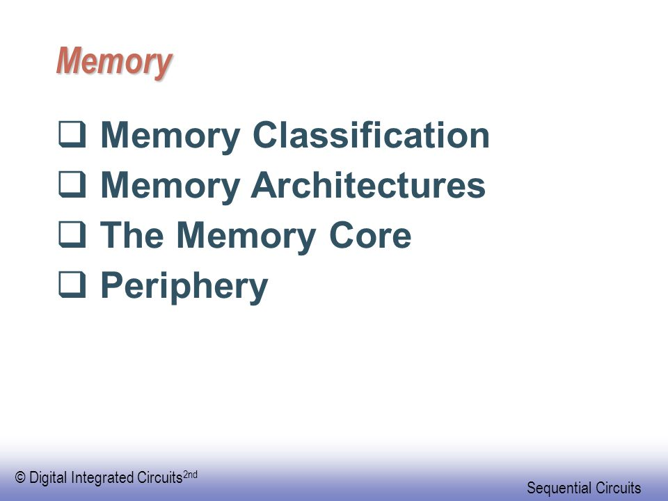 Memory Memory Classification Memory Architectures The Memory Core Periphery
