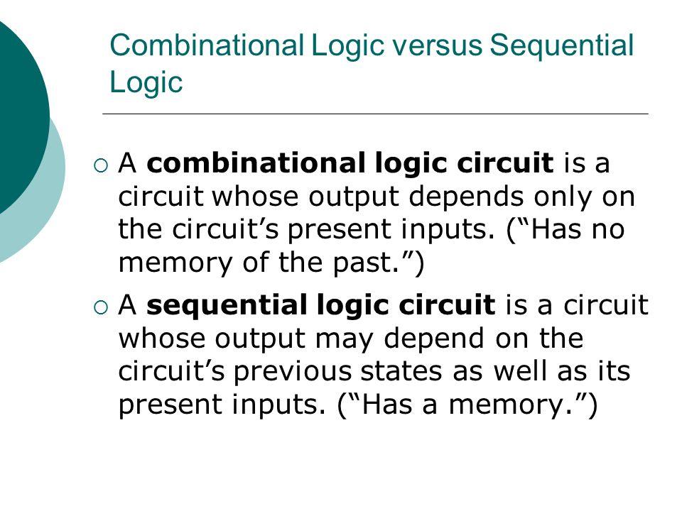 Combinational Logic versus Sequential Logic