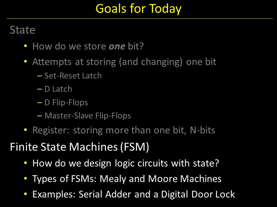 Goals for Today State Finite State Machines (FSM)