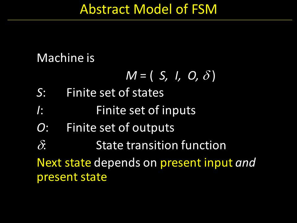 Abstract Model of FSM Machine is M = ( S, I, O,  )