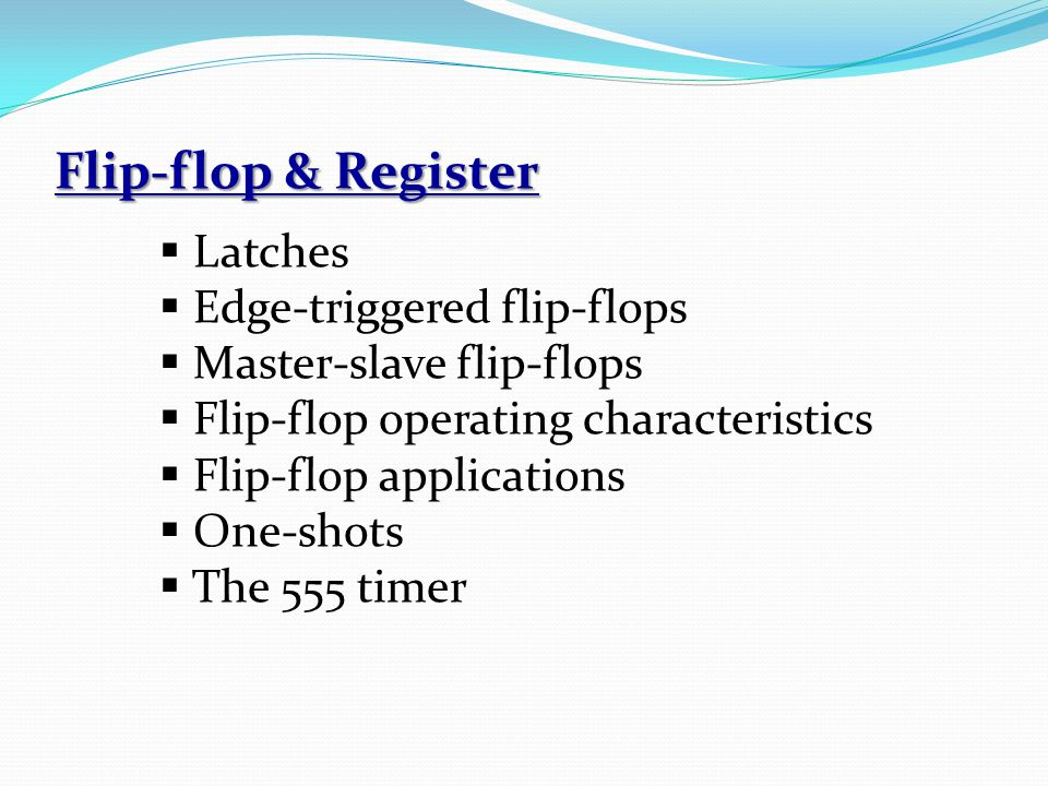 Flip-flop & Register Latches Edge-triggered flip-flops