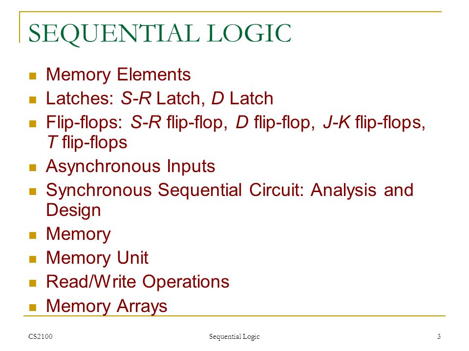 SEQUENTIAL LOGIC Memory Elements Latches: S-R Latch, D Latch