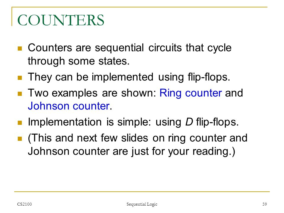 COUNTERS Counters are sequential circuits that cycle through some states. They can be implemented using flip-flops.