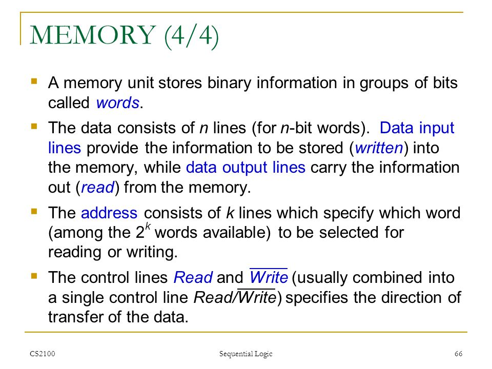 MEMORY (4/4) A memory unit stores binary information in groups of bits called words.