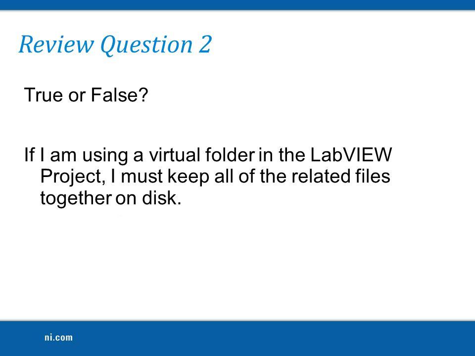 Review Question 2 True or False.