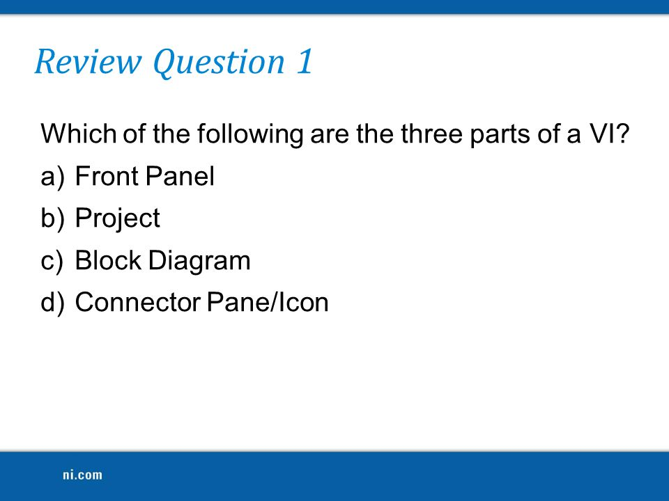 Review Question 1 Which of the following are the three parts of a VI