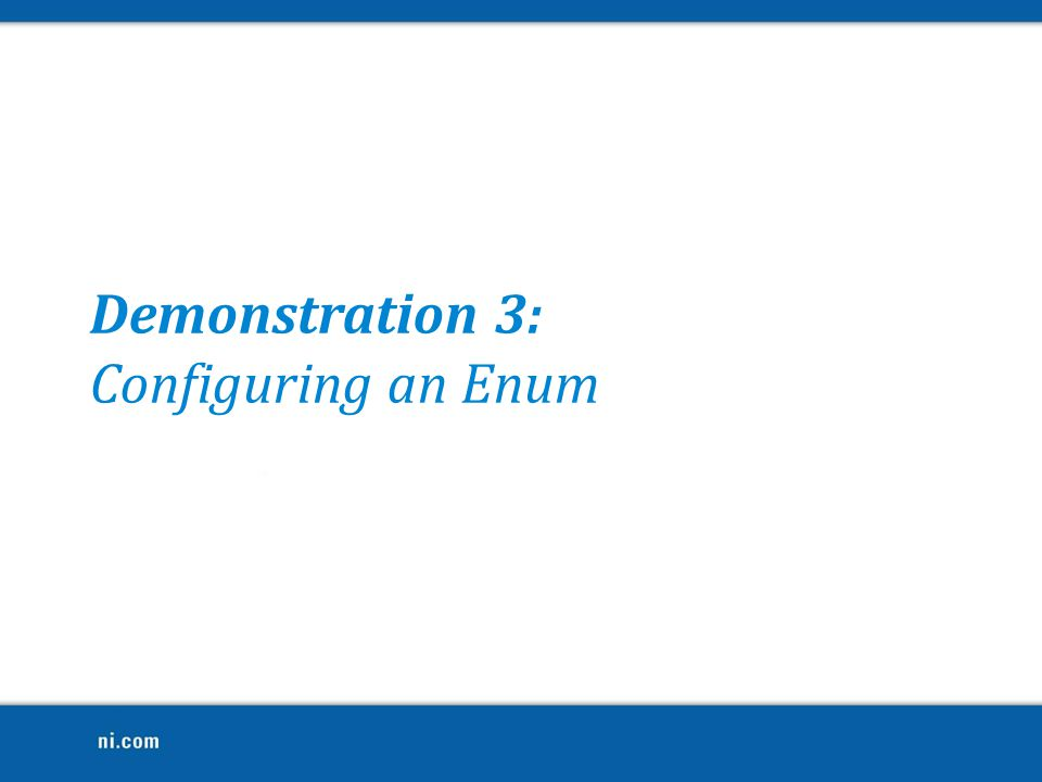Demonstration 3: Configuring an Enum Place an enum on the front panel