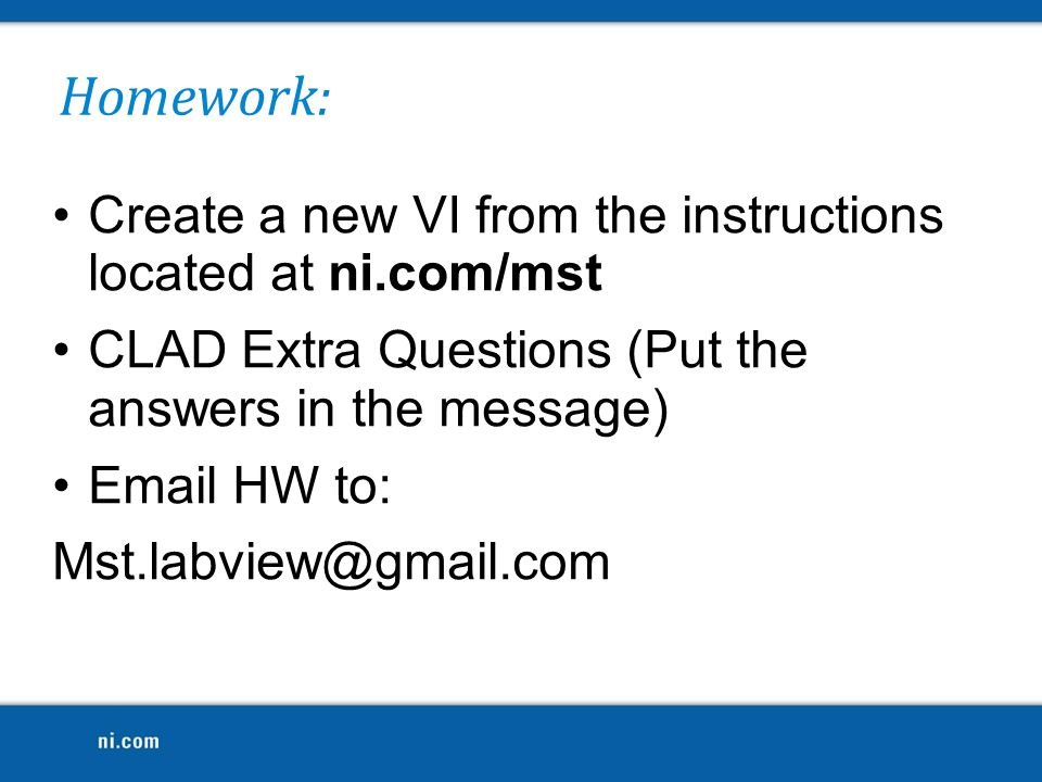 Homework: Create a new VI from the instructions located at ni.com/mst