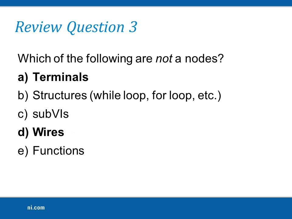 Review Question 3 Which of the following are not a nodes Terminals