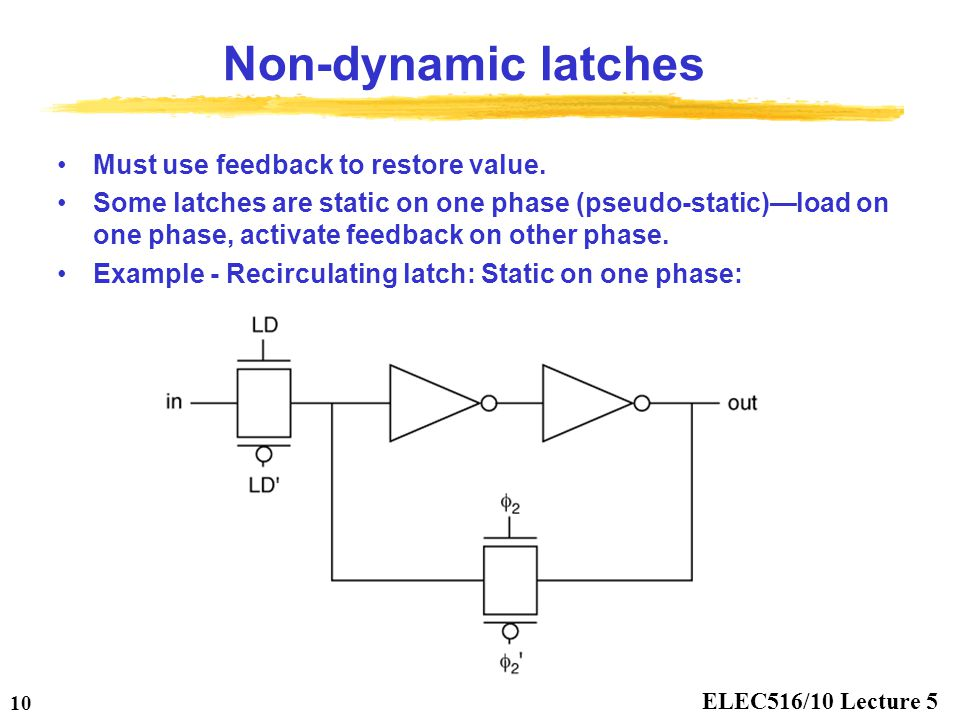Non-dynamic latches Must use feedback to restore value.