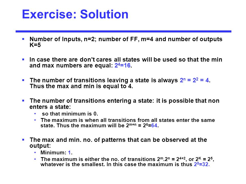 Exercise: Solution Number of Inputs, n=2; number of FF, m=4 and number of outputs K=5.