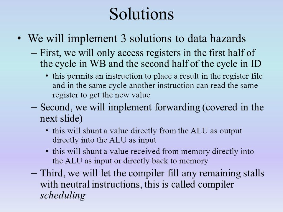 Solutions We will implement 3 solutions to data hazards