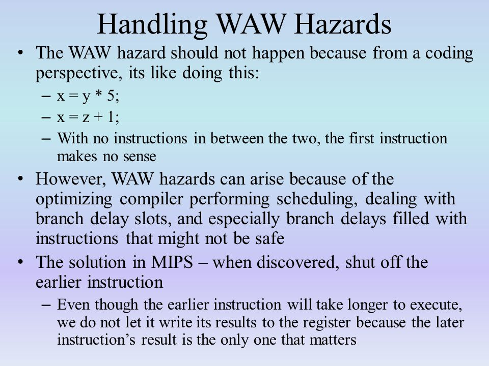 Handling WAW Hazards The WAW hazard should not happen because from a coding perspective, its like doing this: