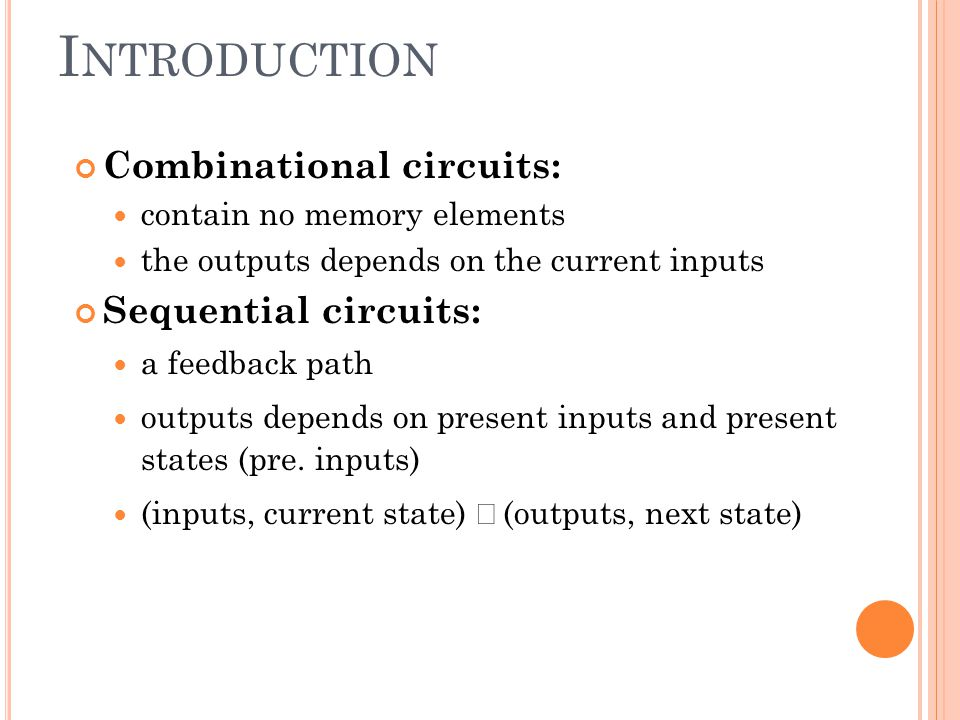 Introduction Combinational circuits: Sequential circuits: