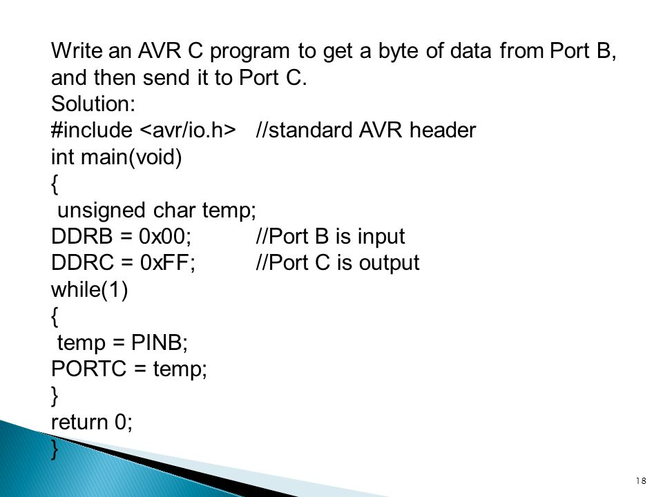 Write an AVR C program to get a byte of data from Port B, and then send it to Port C.