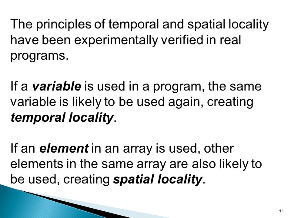 The principles of temporal and spatial locality have been experimentally verified in real programs.