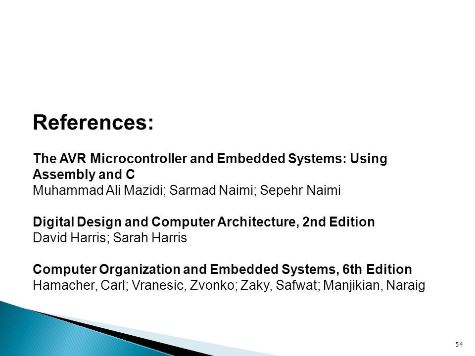 References: The AVR Microcontroller and Embedded Systems: Using Assembly and C. Muhammad Ali Mazidi; Sarmad Naimi; Sepehr Naimi.