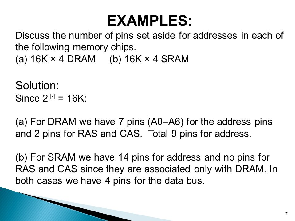 EXAMPLES: Discuss the number of pins set aside for addresses in each of the following memory chips.