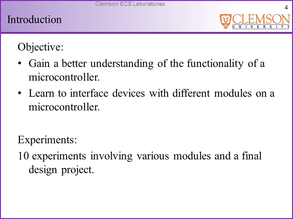 Introduction Objective: Gain a better understanding of the functionality of a microcontroller.