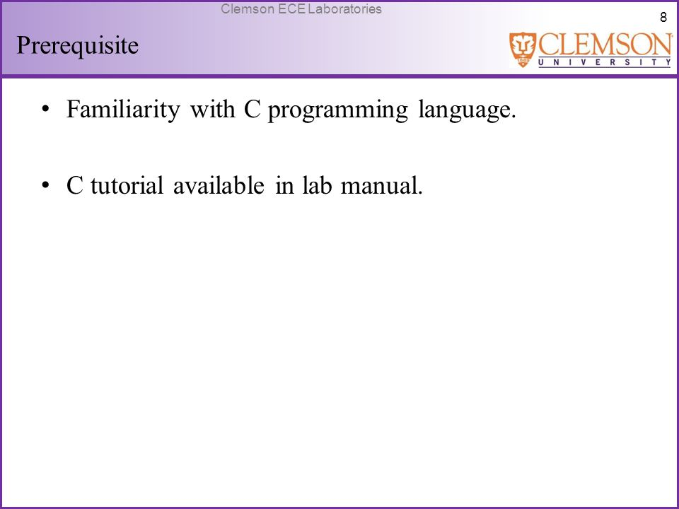 Prerequisite Familiarity with C programming language. C tutorial available in lab manual.