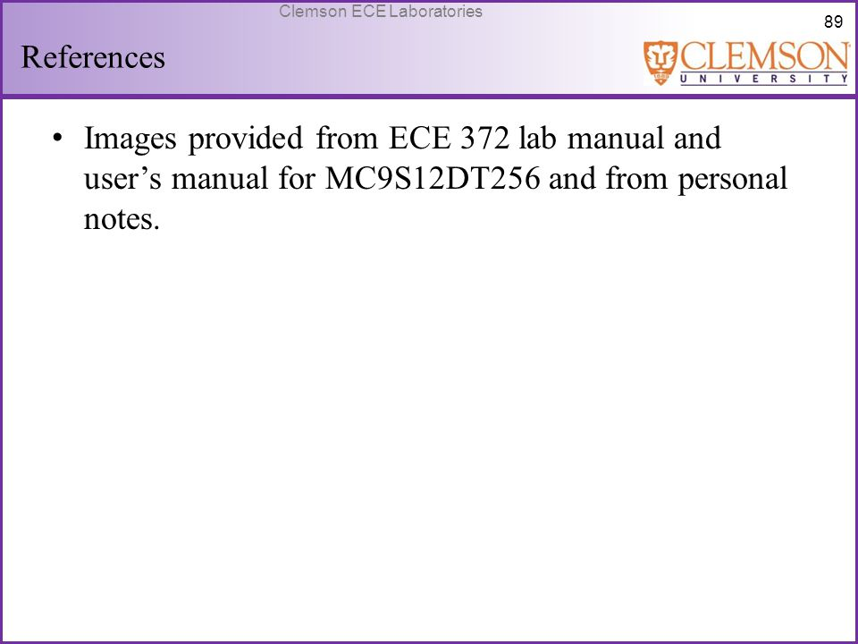 References Images provided from ECE 372 lab manual and user's manual for MC9S12DT256 and from personal notes.