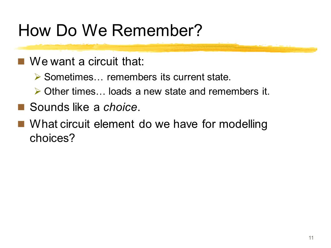 How Do We Remember We want a circuit that: Sounds like a choice.