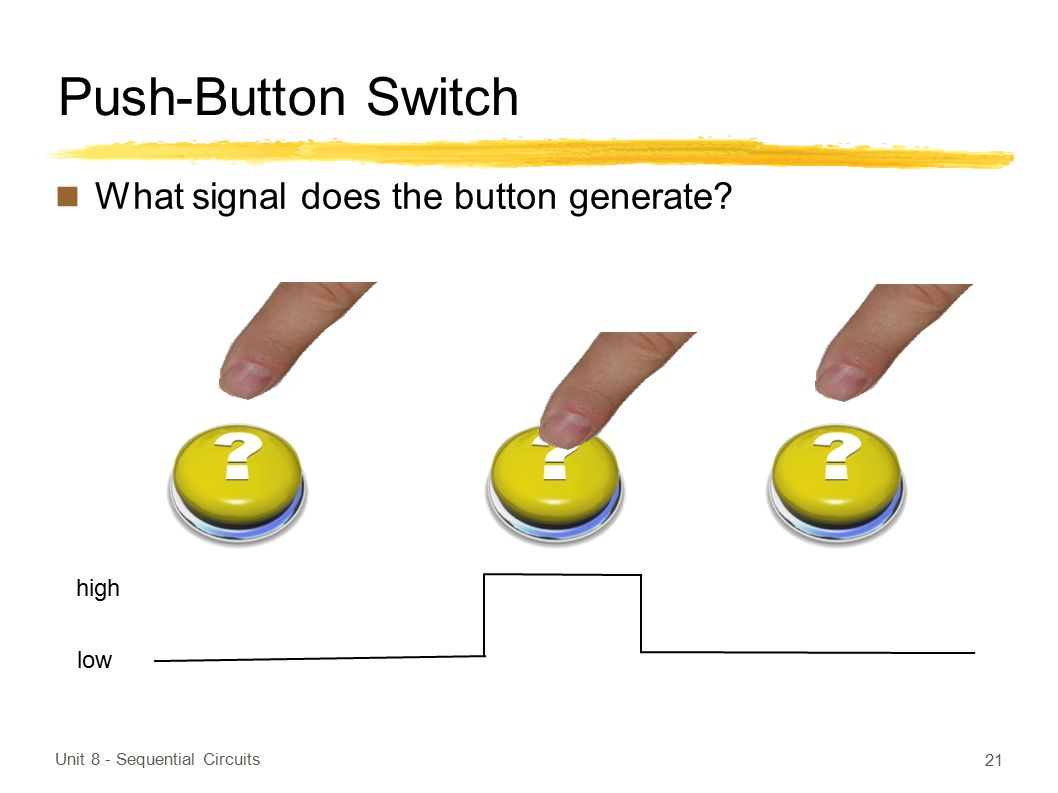 Push-Button Switch What signal does the button generate high low