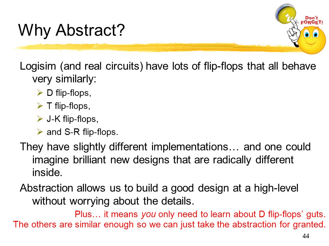 Why Abstract Logisim (and real circuits) have lots of flip-flops that all behave very similarly: D flip-flops,