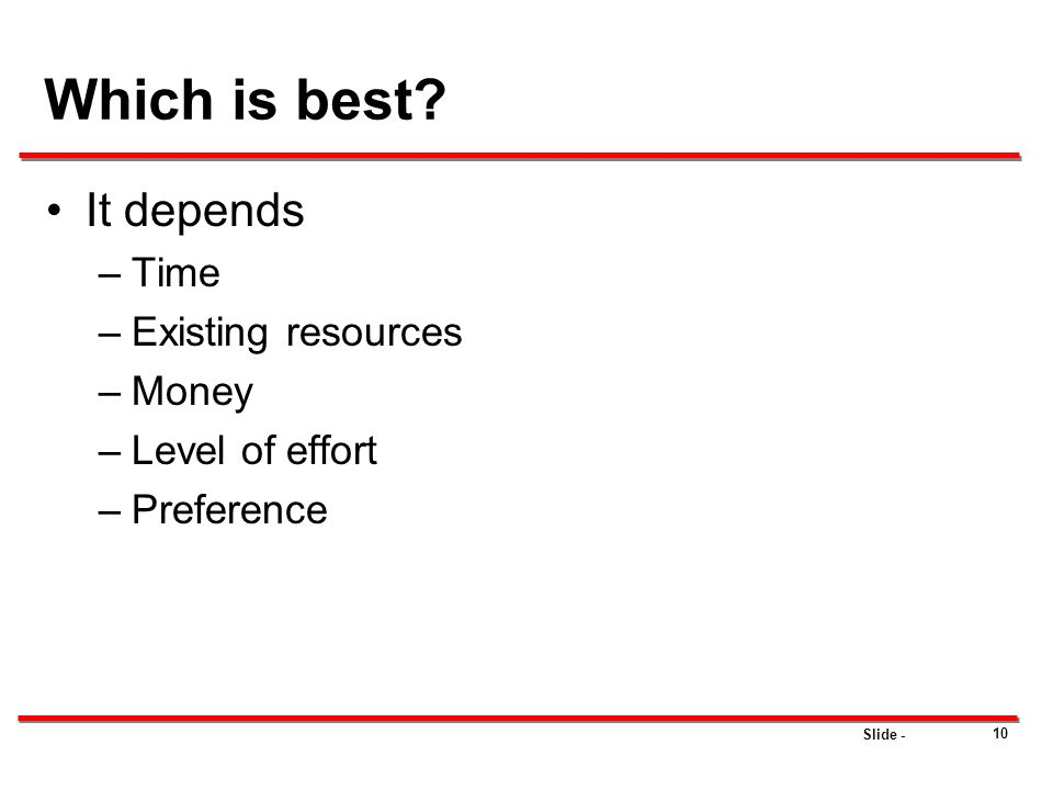 Which is best It depends Time Existing resources Money