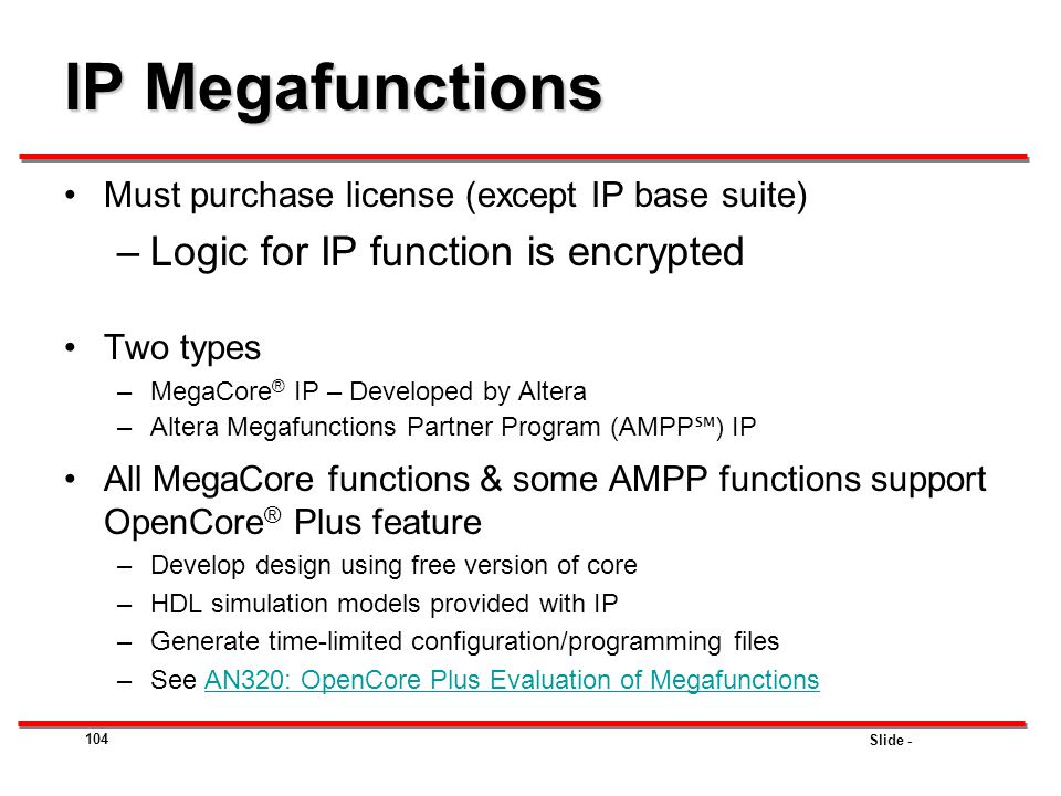 IP Megafunctions Logic for IP function is encrypted