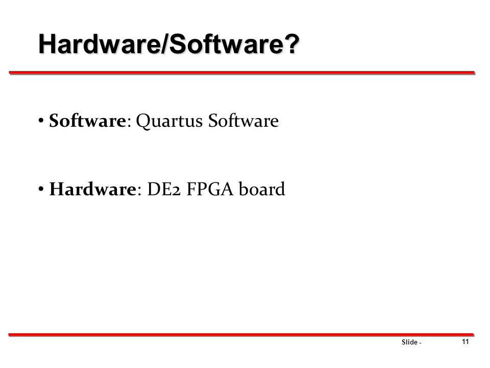 Hardware/Software Software: Quartus Software Hardware: DE2 FPGA board