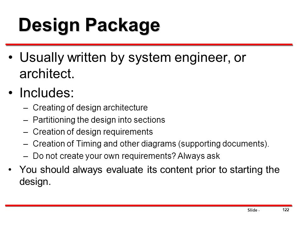 Design Package Usually written by system engineer, or architect.