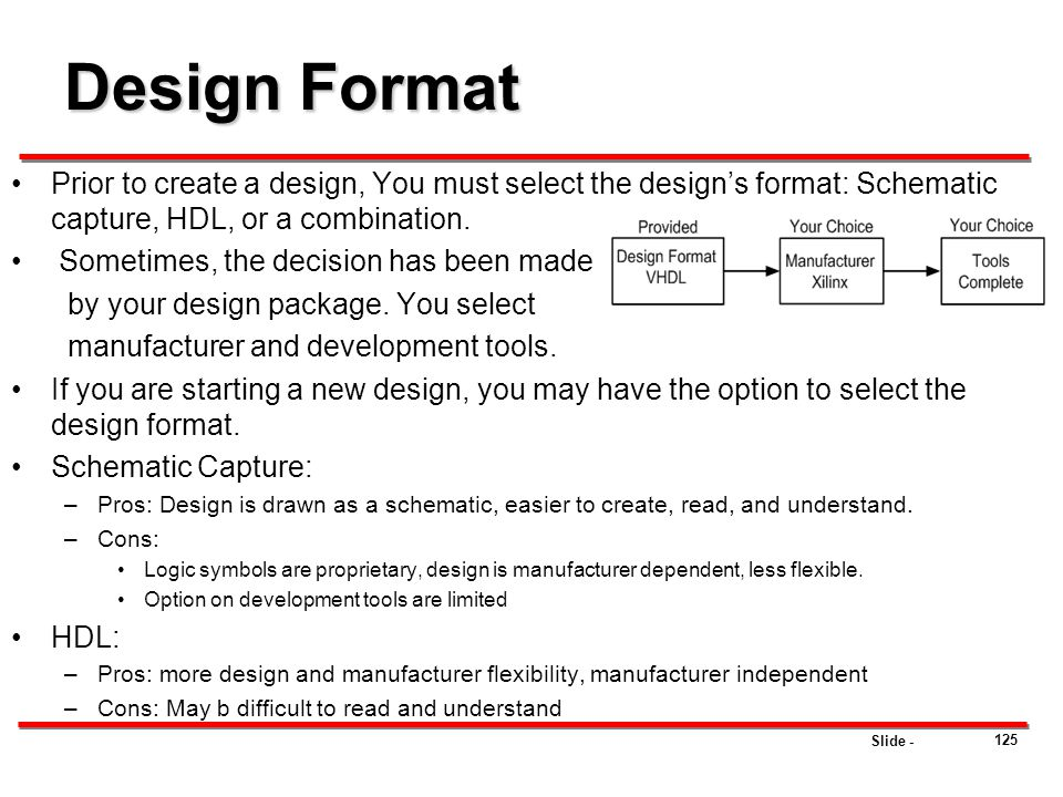 Design Format Prior to create a design, You must select the design's format: Schematic capture, HDL, or a combination.