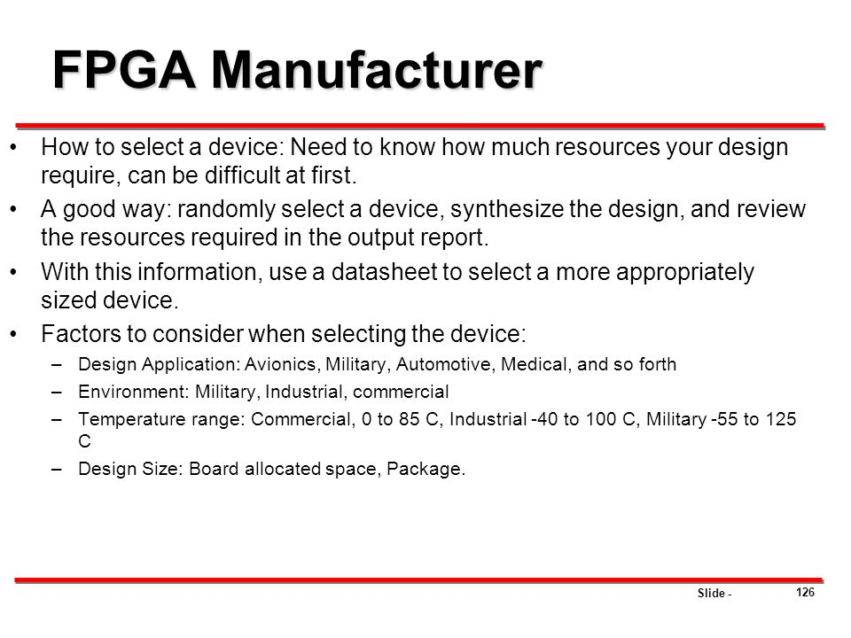 FPGA Manufacturer How to select a device: Need to know how much resources your design require, can be difficult at first.