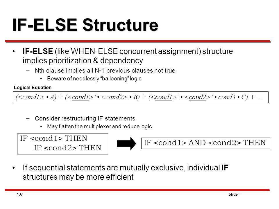 IF-ELSE Structure IF-ELSE (like WHEN-ELSE concurrent assignment) structure implies prioritization & dependency.