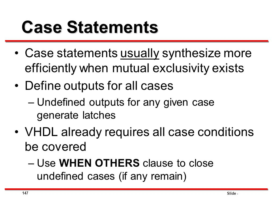 Case Statements Case statements usually synthesize more efficiently when mutual exclusivity exists.