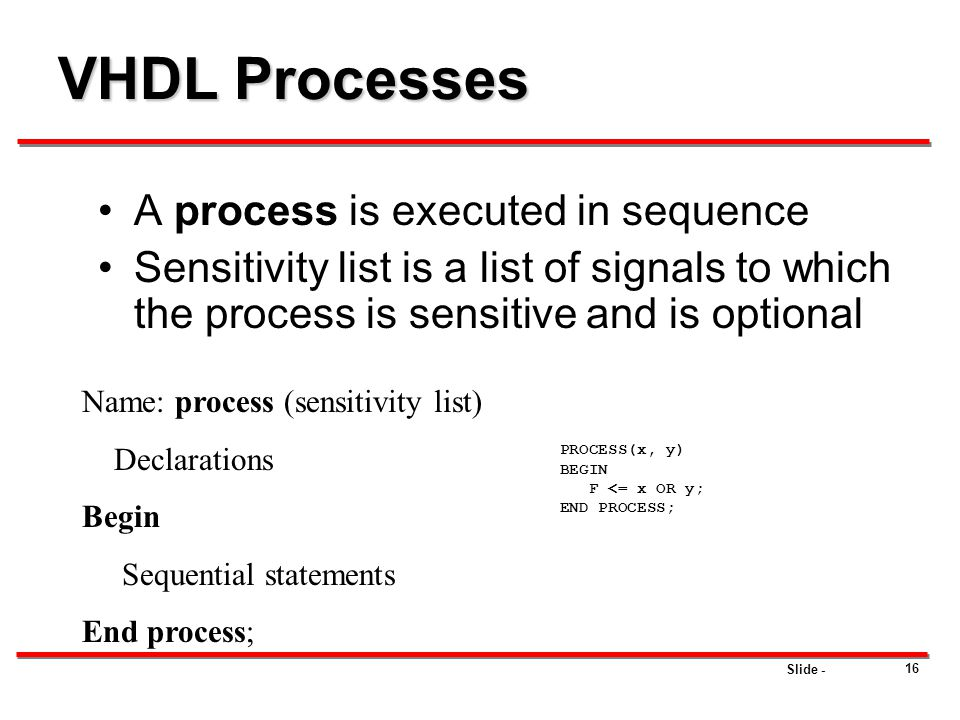 VHDL Processes A process is executed in sequence