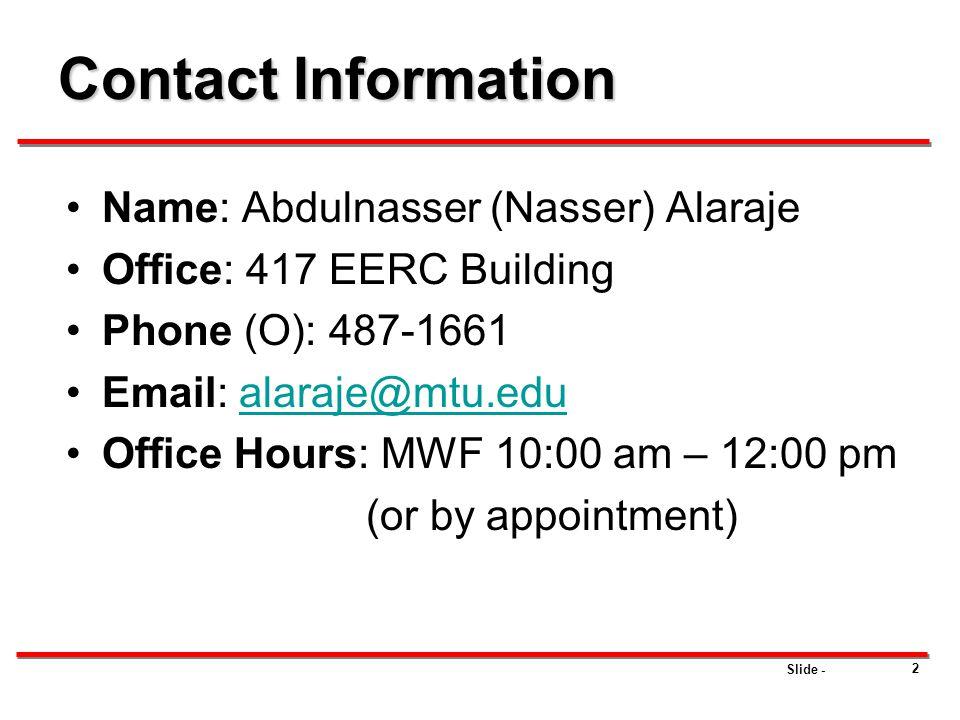 Contact Information Name: Abdulnasser (Nasser) Alaraje. Office: 417 EERC Building. Phone (O): 487-1661.