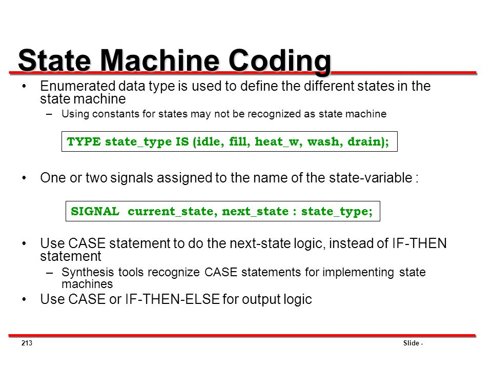 State Machine Coding Enumerated data type is used to define the different states in the state machine.