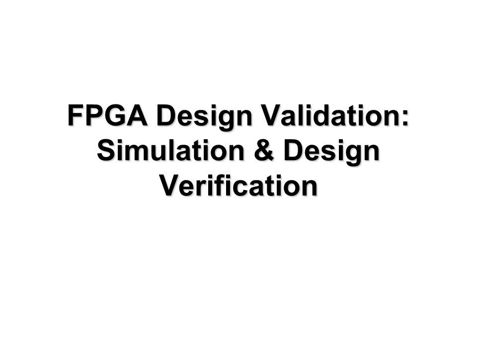 FPGA Design Validation: Simulation & Design Verification